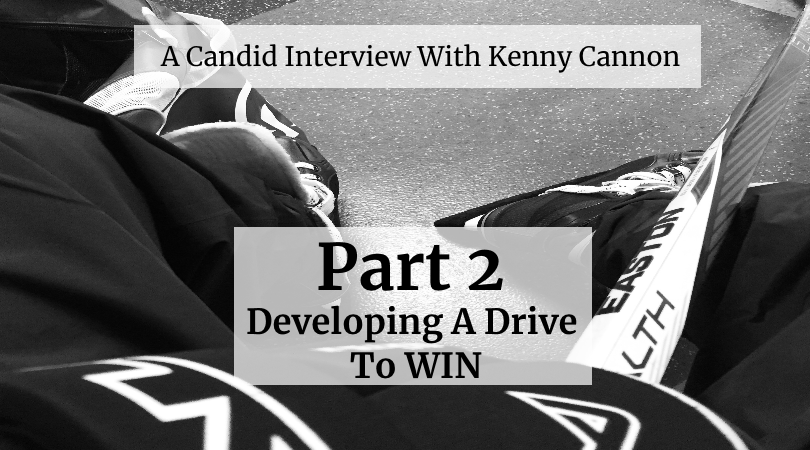 Kenny Cannon – Part 2 – Developing A Drive To Win